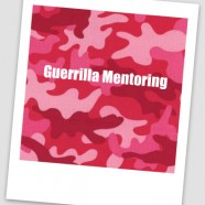 Guerrilla Mentoring 3: The New Sisterhood&#8217;s Secret to Success