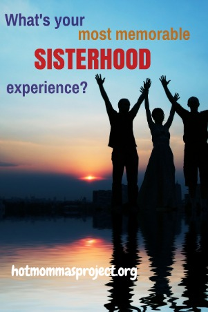 What was your most memorable sisterhood experience